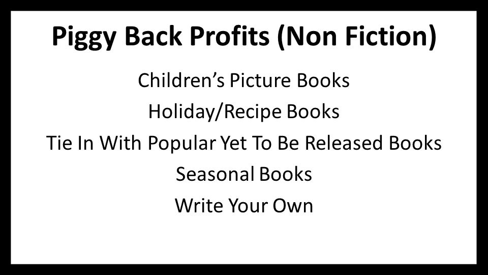 Piggy Back Profits (Non Fiction) Children's Picture Books Holiday/Recipe Books Tie In With Popular Yet To Be Released Books Seasonal Books Write Your Own