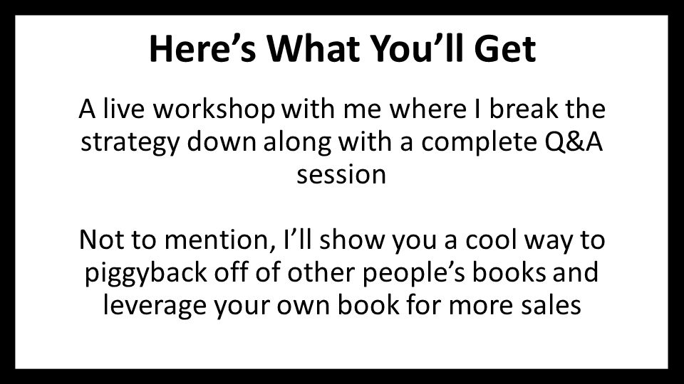 Here's What You'll Get A live workshop with me where I break the strategy down along with a complete Q&A session Not to mention, I'll show you a cool