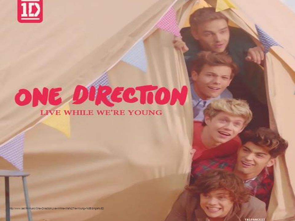 http://www.last.fm/music/One+Direction/Live+While+We%27re+Young+%5BSingle%5D