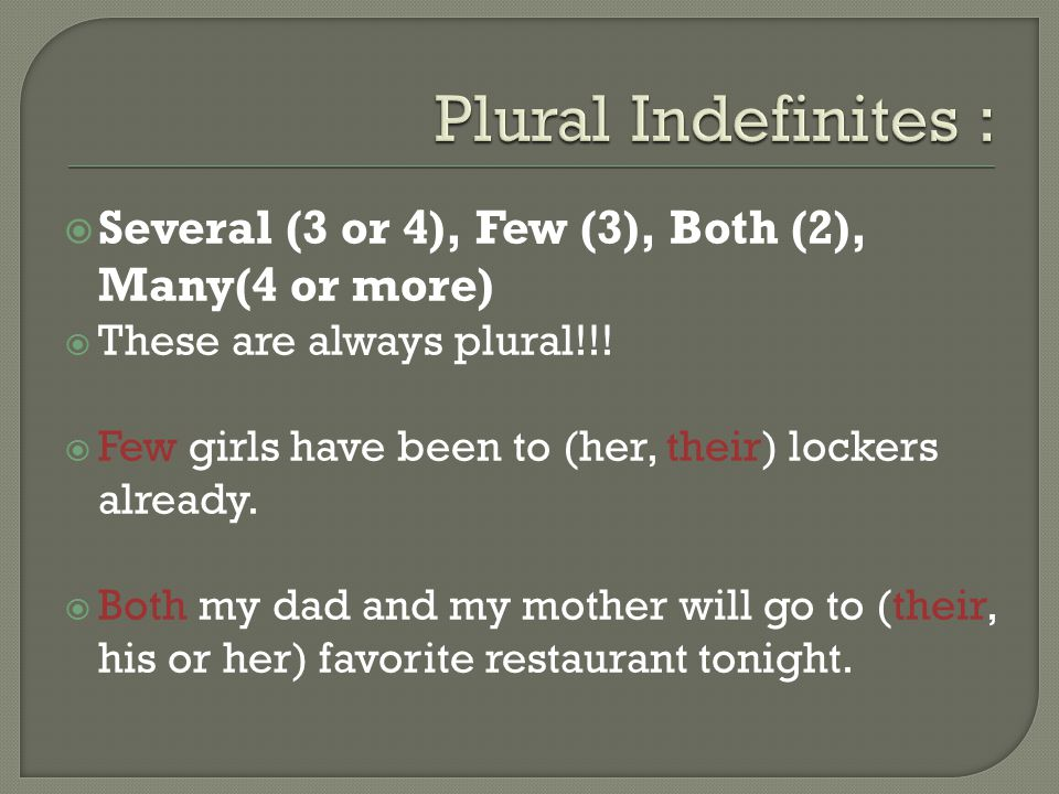  Several (3 or 4), Few (3), Both (2), Many(4 or more)  These are always plural!!.