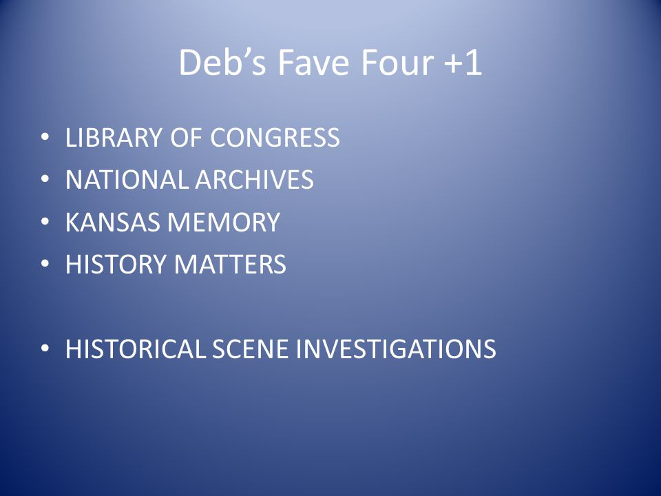 Deb's Fave Four +1 LIBRARY OF CONGRESS NATIONAL ARCHIVES KANSAS MEMORY HISTORY MATTERS HISTORICAL SCENE INVESTIGATIONS