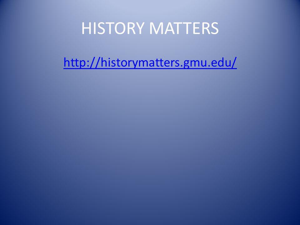 HISTORY MATTERS http://historymatters.gmu.edu/