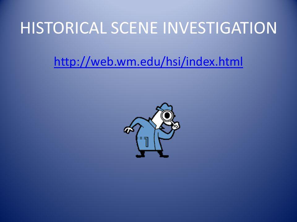 HISTORICAL SCENE INVESTIGATION http://web.wm.edu/hsi/index.html