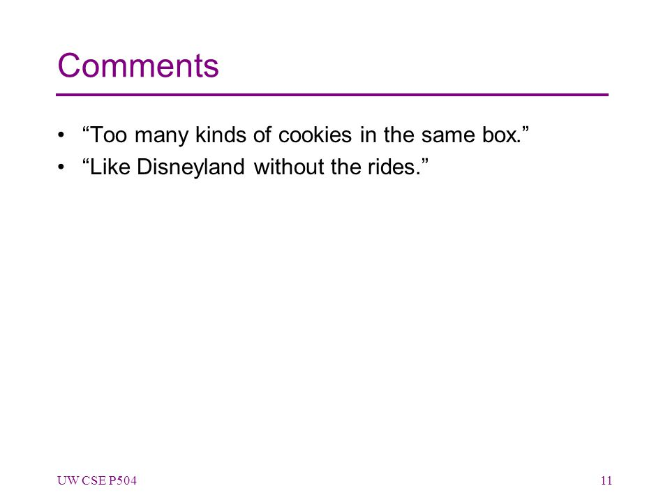 Comments Too many kinds of cookies in the same box. Like Disneyland without the rides. UW CSE P50411