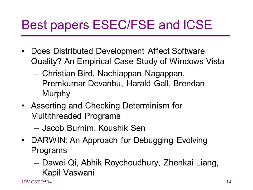 Best papers ESEC/FSE and ICSE Does Distributed Development Affect Software Quality? An Empirical Case Study of Windows Vista –Christian Bird, Nachiapp
