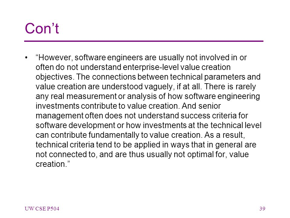 Con't However, software engineers are usually not involved in or often do not understand enterprise-level value creation objectives.