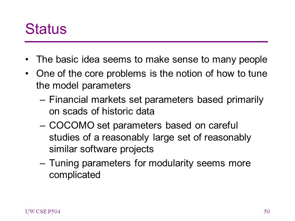 Status The basic idea seems to make sense to many people One of the core problems is the notion of how to tune the model parameters –Financial markets