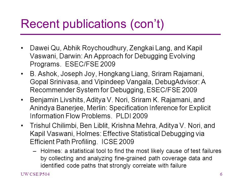 Recent publications (con't) Dawei Qu, Abhik Roychoudhury, Zengkai Lang, and Kapil Vaswani, Darwin: An Approach for Debugging Evolving Programs.