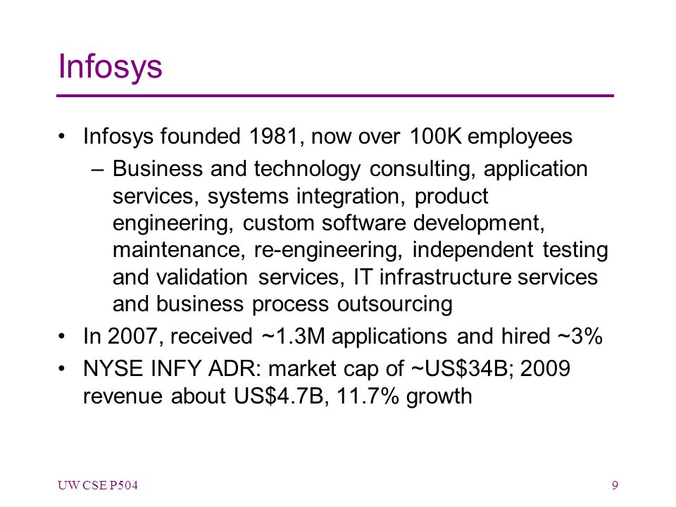 Infosys Infosys founded 1981, now over 100K employees –Business and technology consulting, application services, systems integration, product engineer