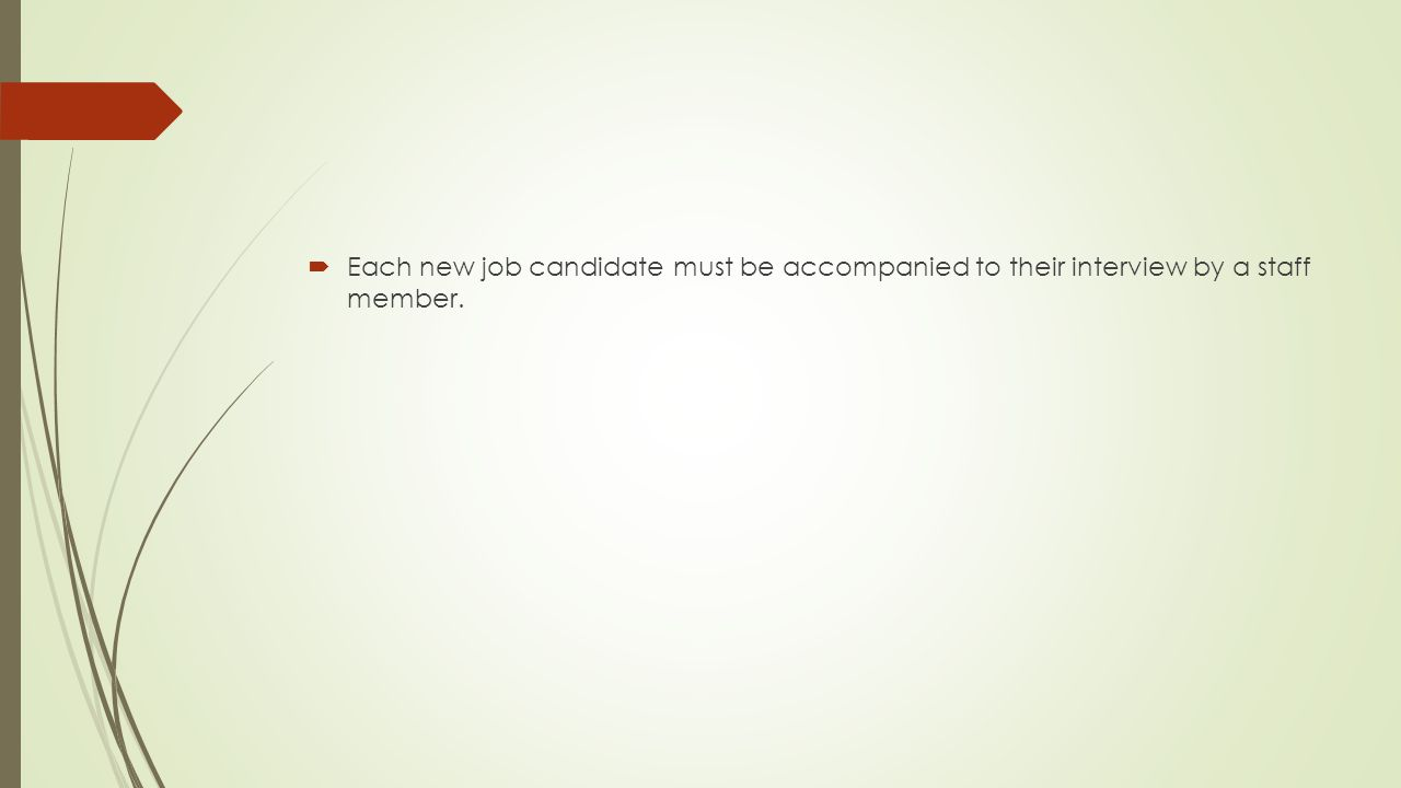  Each new job candidate must be accompanied to their interview by a staff member.
