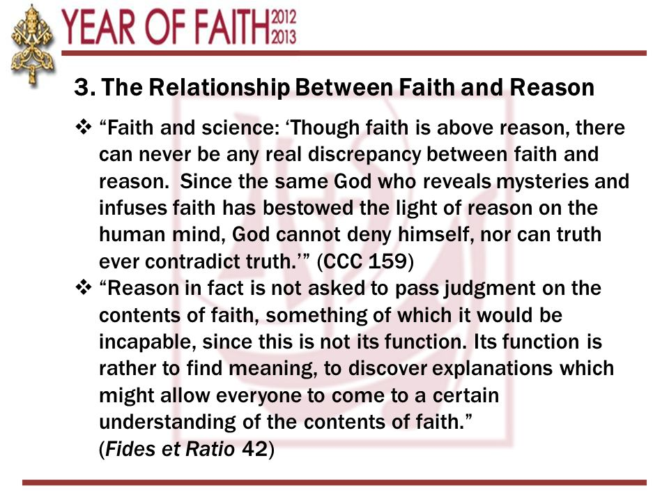 """3. The Relationship Between Faith and Reason  """"Faith and science: 'Though faith is above reason, there can never be any real discrepancy between fait"""