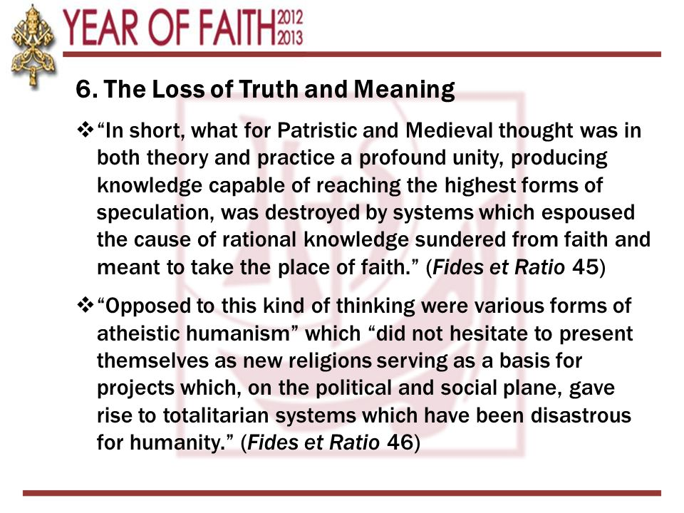 """6. The Loss of Truth and Meaning  """"In short, what for Patristic and Medieval thought was in both theory and practice a profound unity, producing know"""