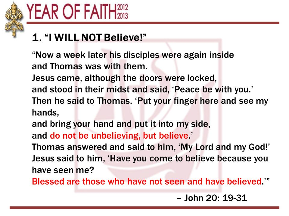 """1. """"I WILL NOT Believe!"""" """"Now a week later his disciples were again inside and Thomas was with them. Jesus came, although the doors were locked, and s"""