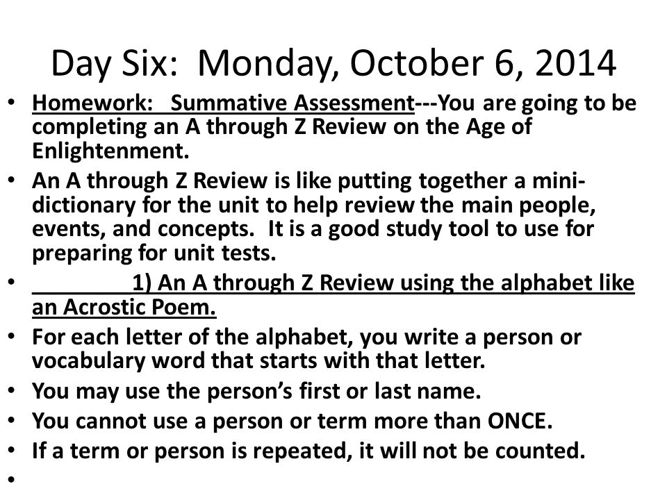 Day Six: Monday, October 6, 2014 Homework: Summative Assessment---You are going to be completing an A through Z Review on the Age of Enlightenment. An