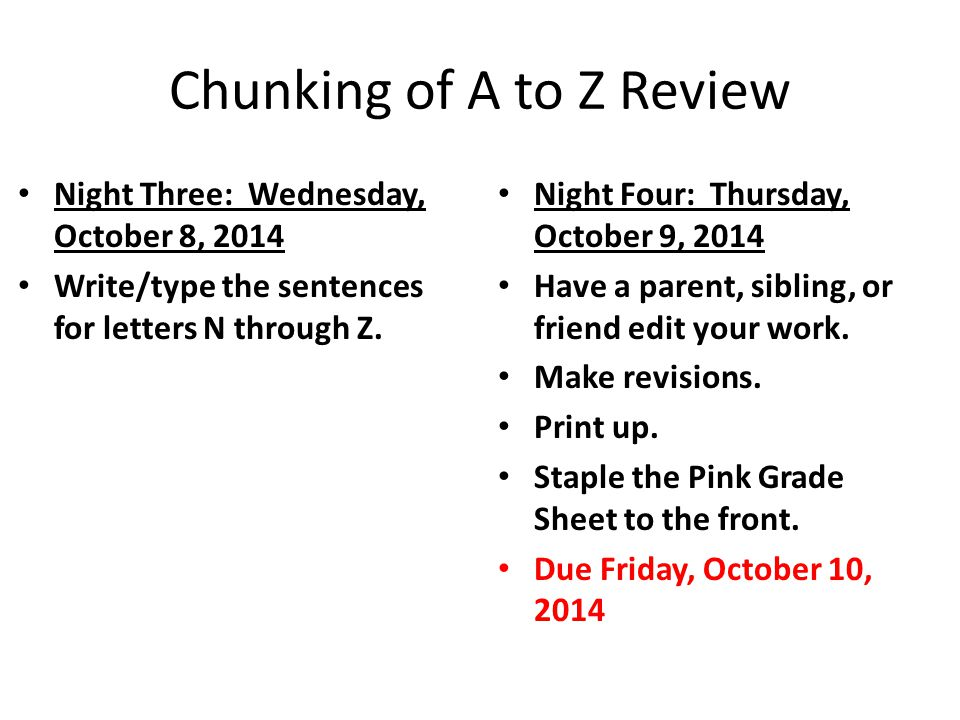 Chunking of A to Z Review Night Three: Wednesday, October 8, 2014 Write/type the sentences for letters N through Z. Night Four: Thursday, October 9, 2