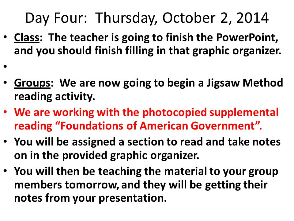 Day Four: Thursday, October 2, 2014 Class: The teacher is going to finish the PowerPoint, and you should finish filling in that graphic organizer. Gro