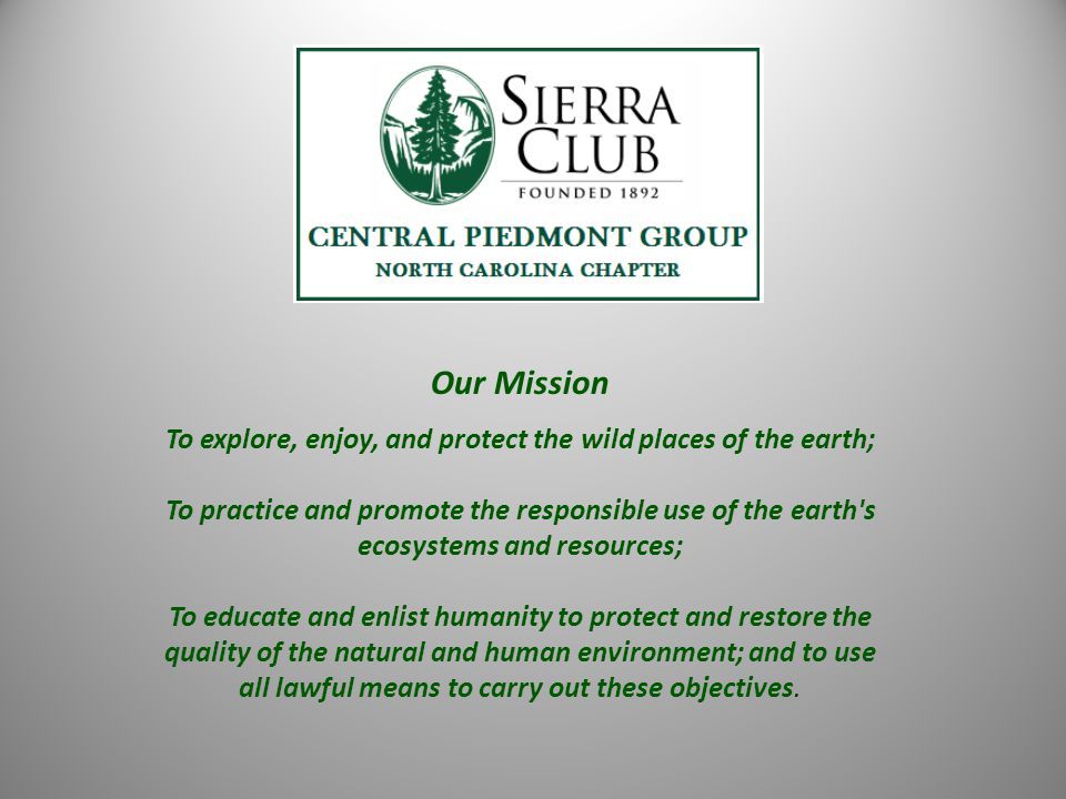Our Mission To explore, enjoy, and protect the wild places of the earth; To practice and promote the responsible use of the earth's ecosystems and res