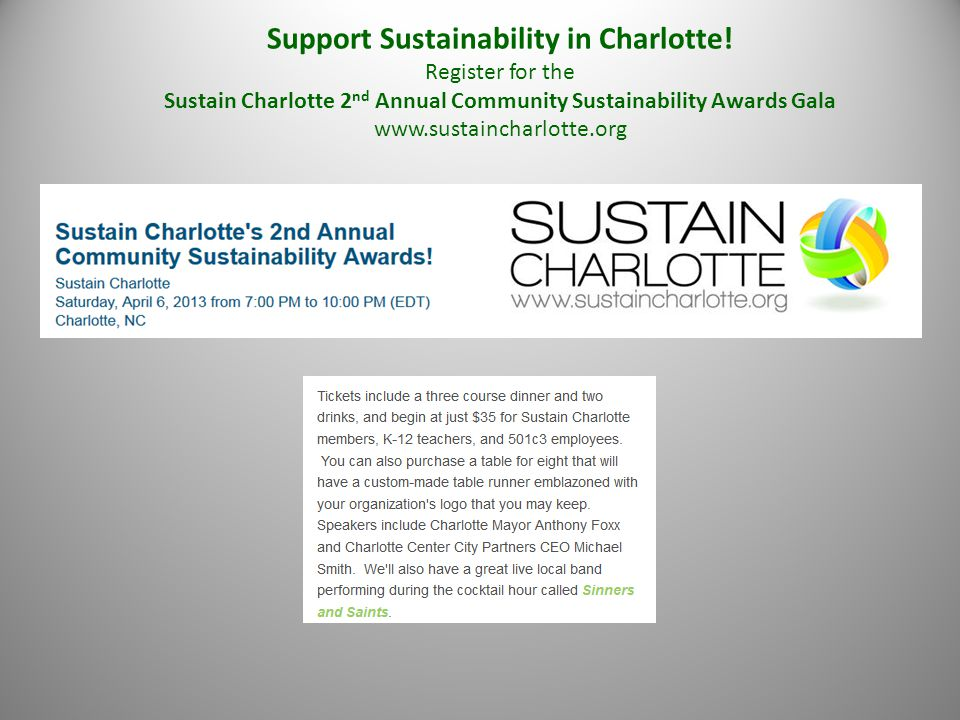 Support Sustainability in Charlotte! Register for the Sustain Charlotte 2 nd Annual Community Sustainability Awards Gala www.sustaincharlotte.org