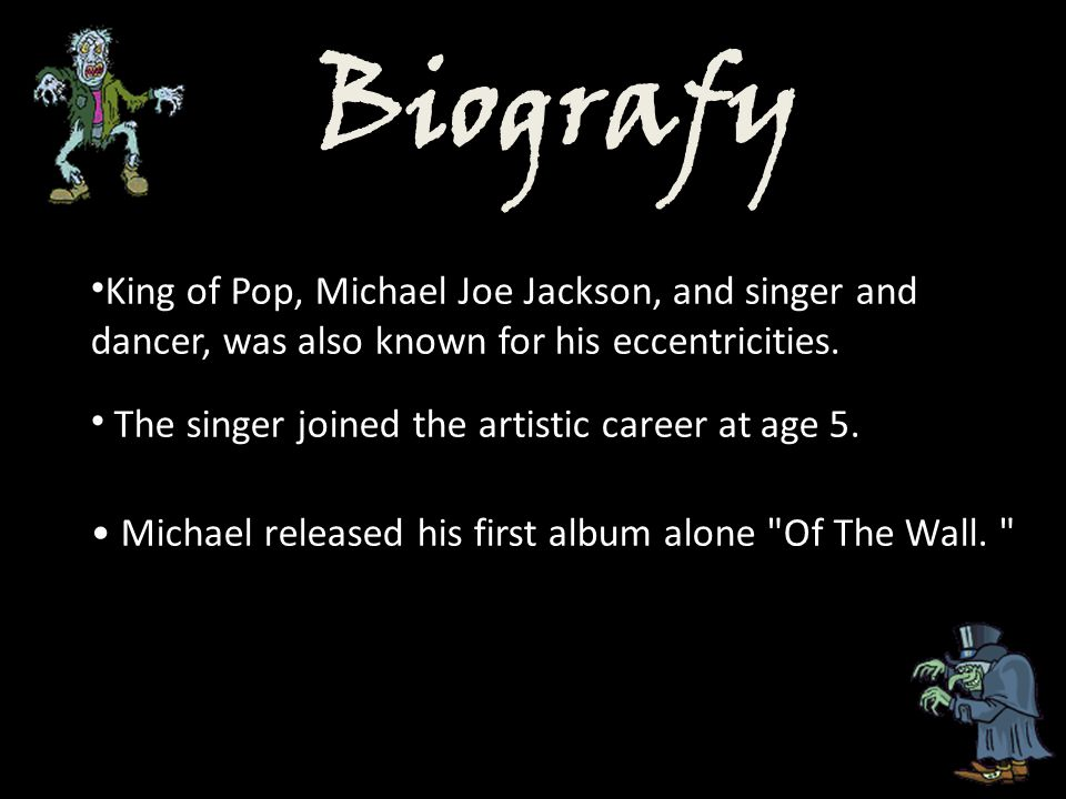 Biografy King of Pop, Michael Joe Jackson, and singer and dancer, was also known for his eccentricities. The singer joined the artistic career at age