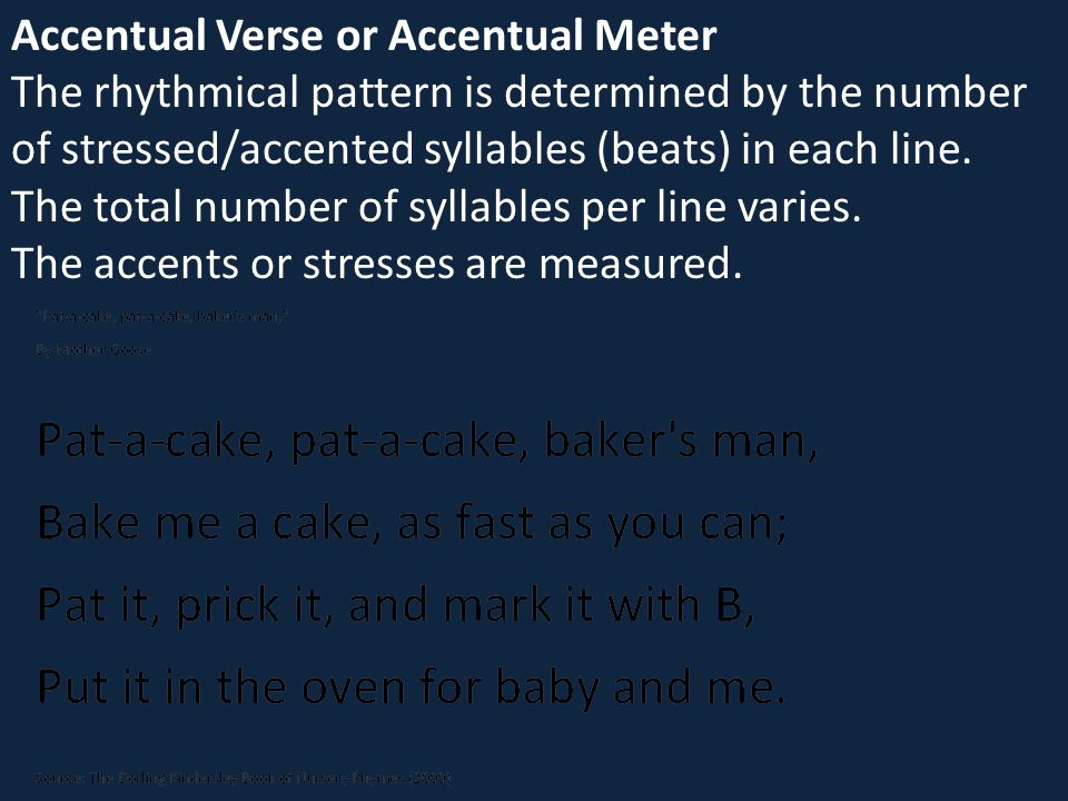 Accentual Verse or Accentual Meter The rhythmical pattern is determined by the number of stressed/accented syllables (beats) in each line. The total n
