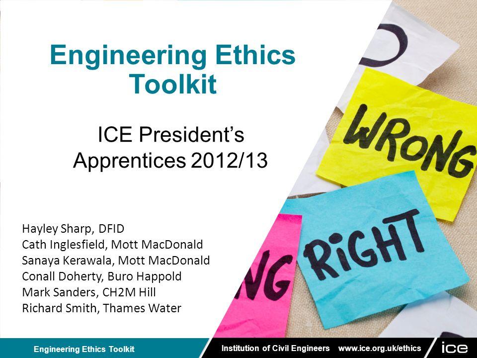 Institution of Civil Engineers www.ice.org.uk/ethics Engineering Ethics Toolkit ICE Ethics Website ice.org.uk/ethics
