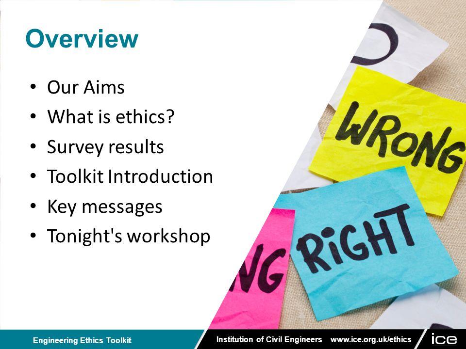 Institution of Civil Engineers www.ice.org.uk/ethics Engineering Ethics Toolkit 3.