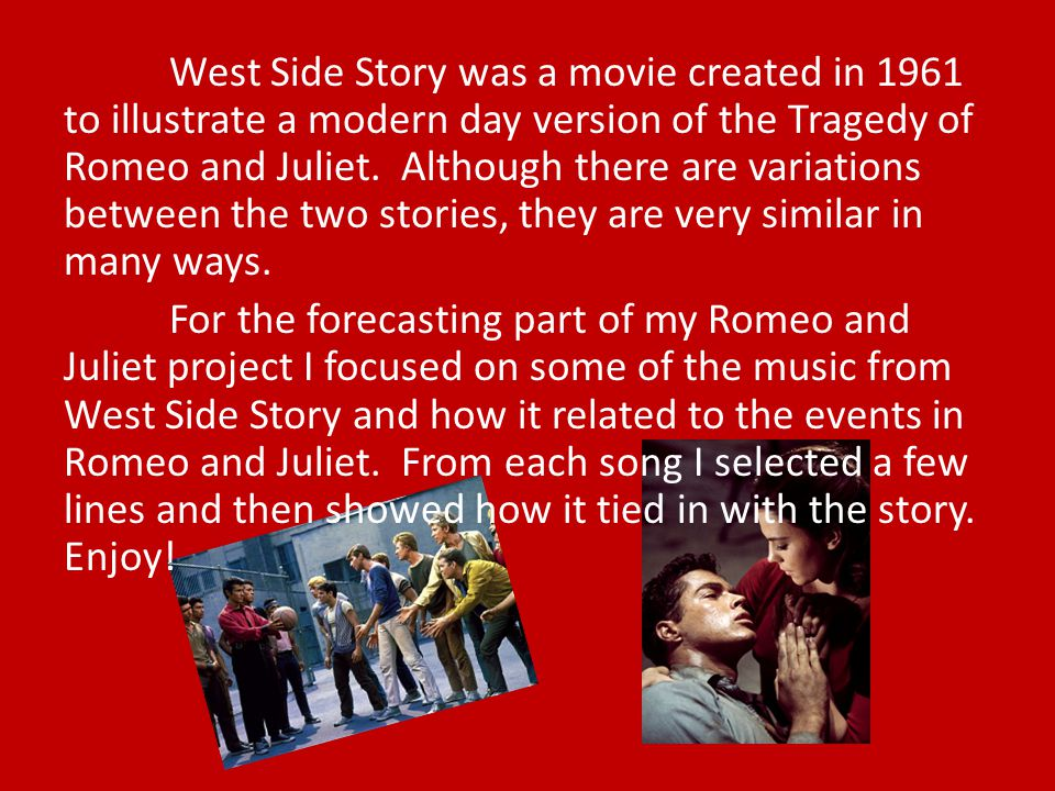West Side Story was a movie created in 1961 to illustrate a modern day version of the Tragedy of Romeo and Juliet.