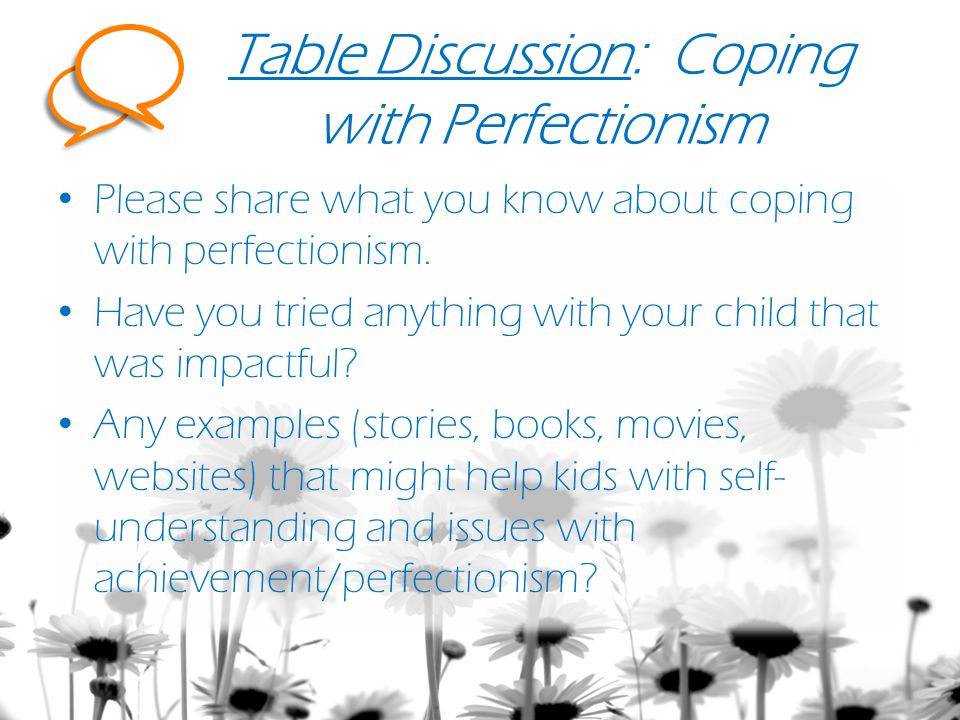 Table Discussion: Coping with Perfectionism Please share what you know about coping with perfectionism.