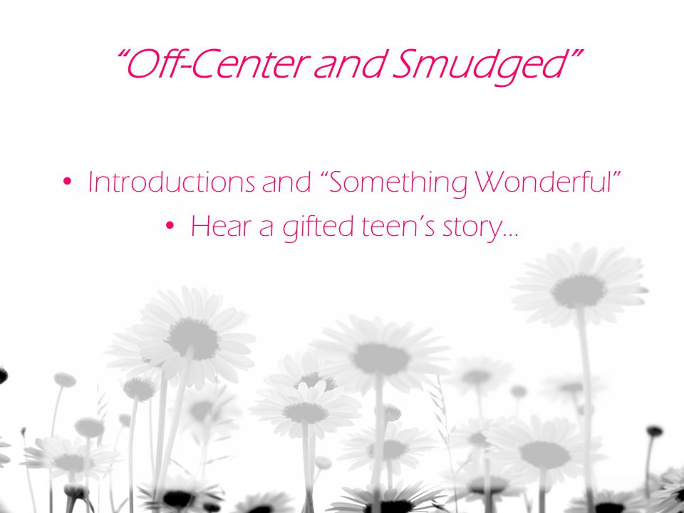 Off-Center and Smudged Introductions and Something Wonderful Hear a gifted teen's story…