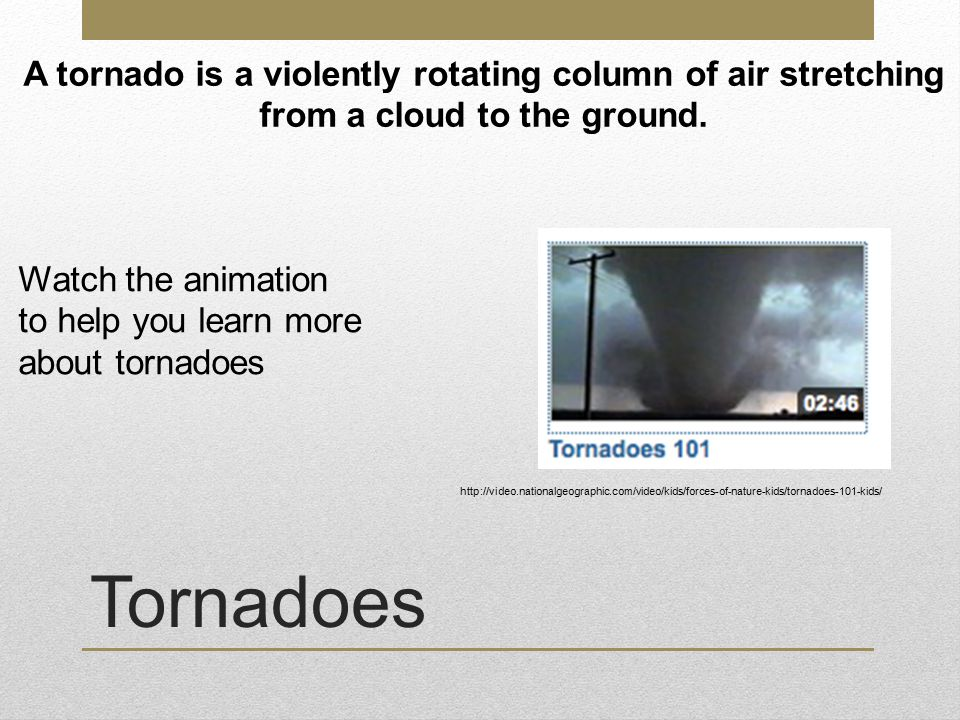 Tornadoes A tornado is a violently rotating column of air stretching from a cloud to the ground.