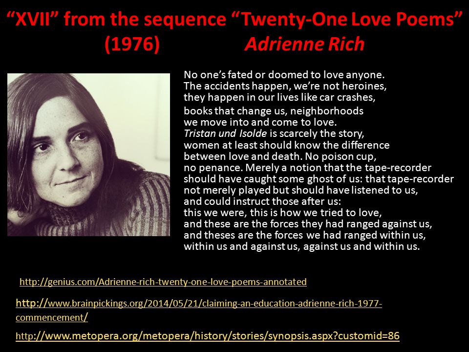 XVII from the sequence Twenty-One Love Poems (1976) Adrienne Rich No one's fated or doomed to love anyone.