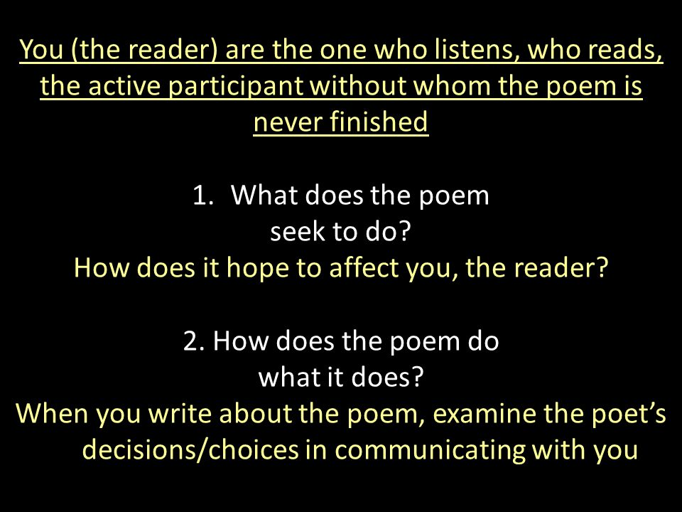 You (the reader) are the one who listens, who reads, the active participant without whom the poem is never finished 1.What does the poem seek to do? H