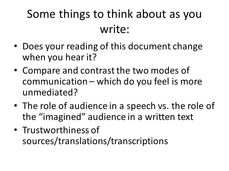 Some things to think about as you write: Does your reading of this document change when you hear it? Compare and contrast the two modes of communicati