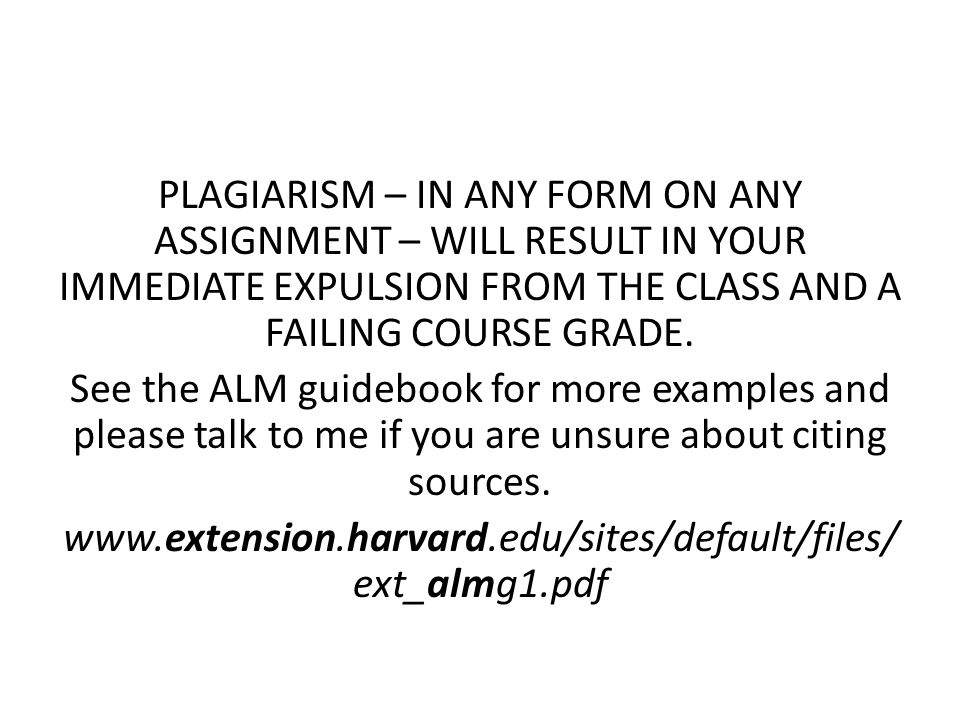 PLAGIARISM – IN ANY FORM ON ANY ASSIGNMENT – WILL RESULT IN YOUR IMMEDIATE EXPULSION FROM THE CLASS AND A FAILING COURSE GRADE.