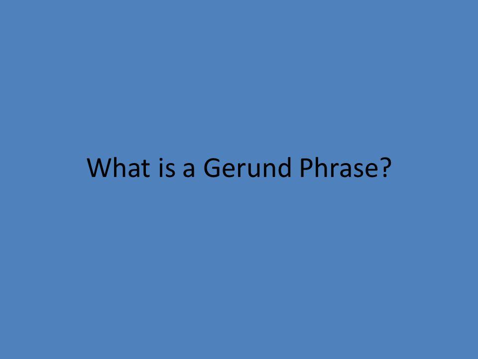 What is a Gerund Phrase?