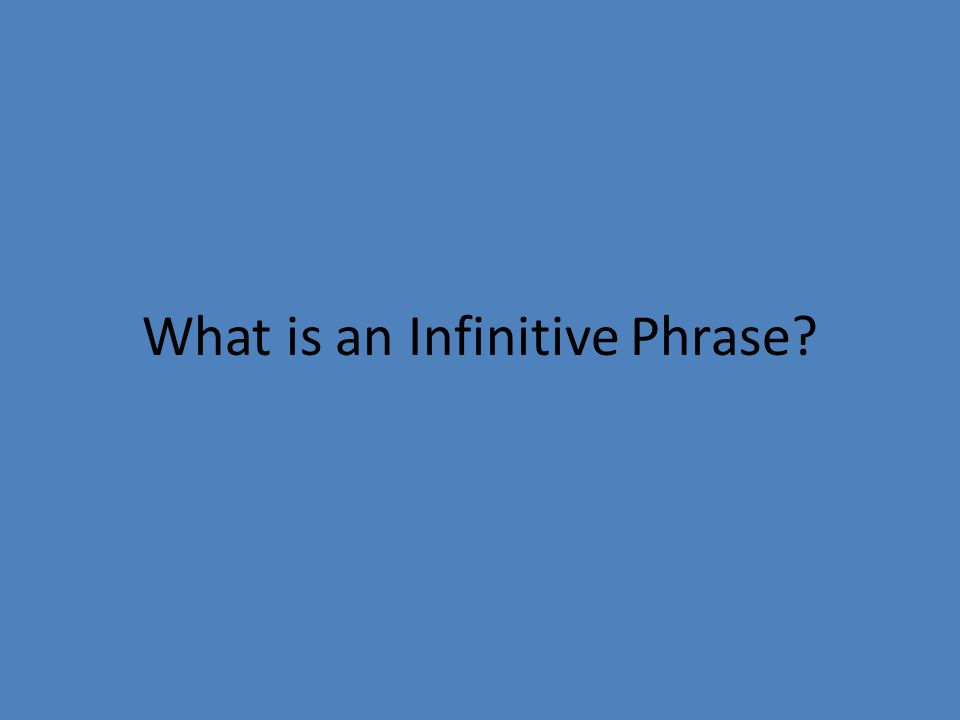 What is an Infinitive Phrase?