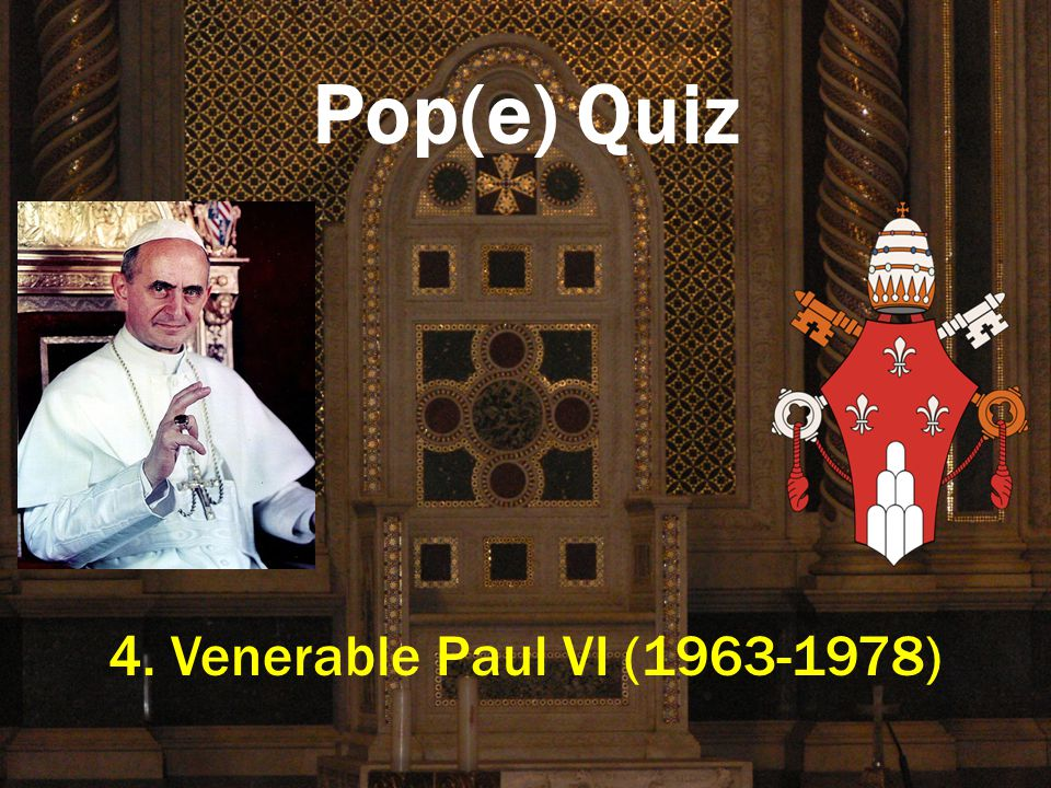 Pop(e) Quiz 4. Venerable Paul VI (1963-1978)