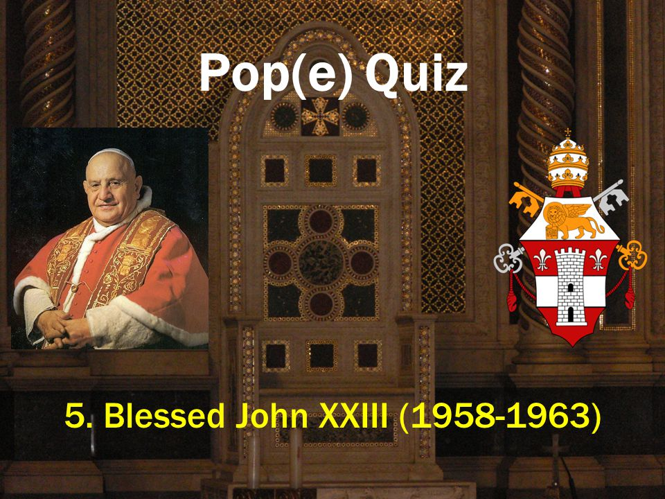 Pop(e) Quiz 5. Blessed John XXIII (1958-1963)