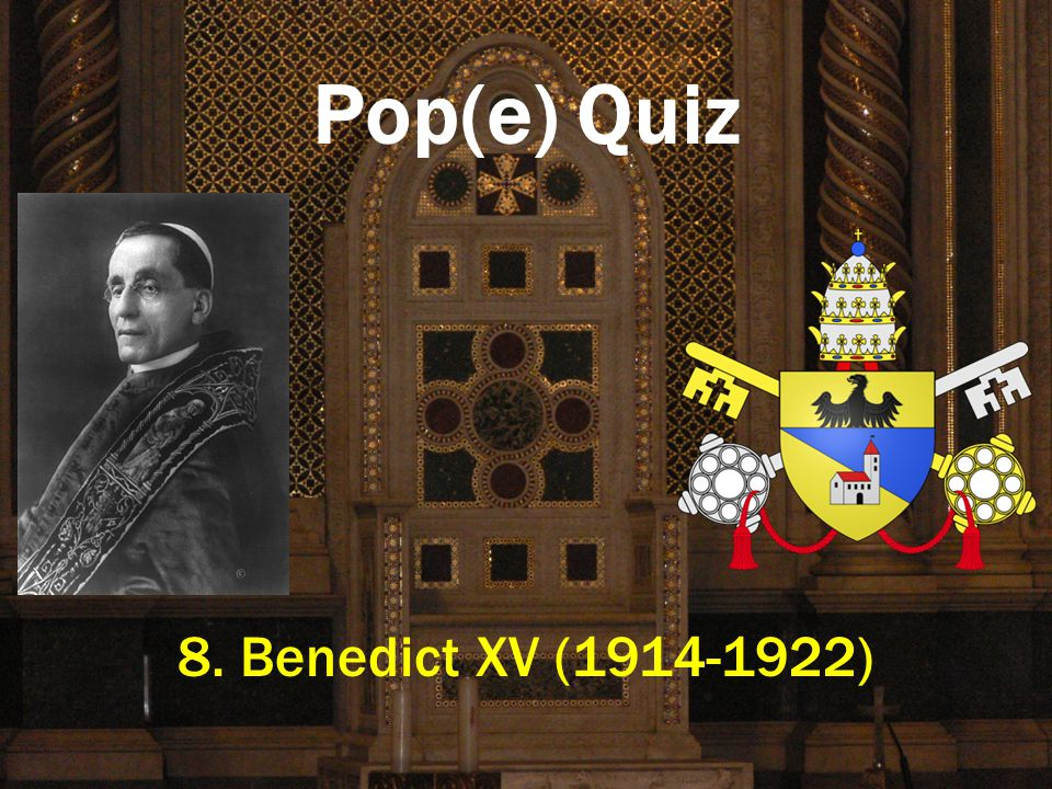 Pop(e) Quiz 8. Benedict XV (1914-1922)