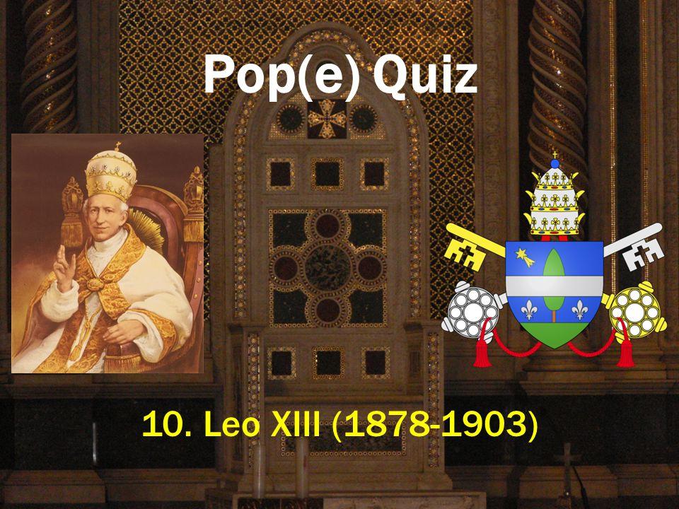 Pop(e) Quiz 10. Leo XIII (1878-1903)