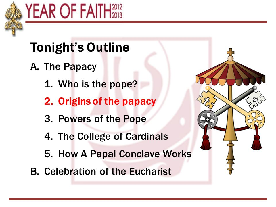 Tonight's Outline A.The Papacy 1.Who is the pope.