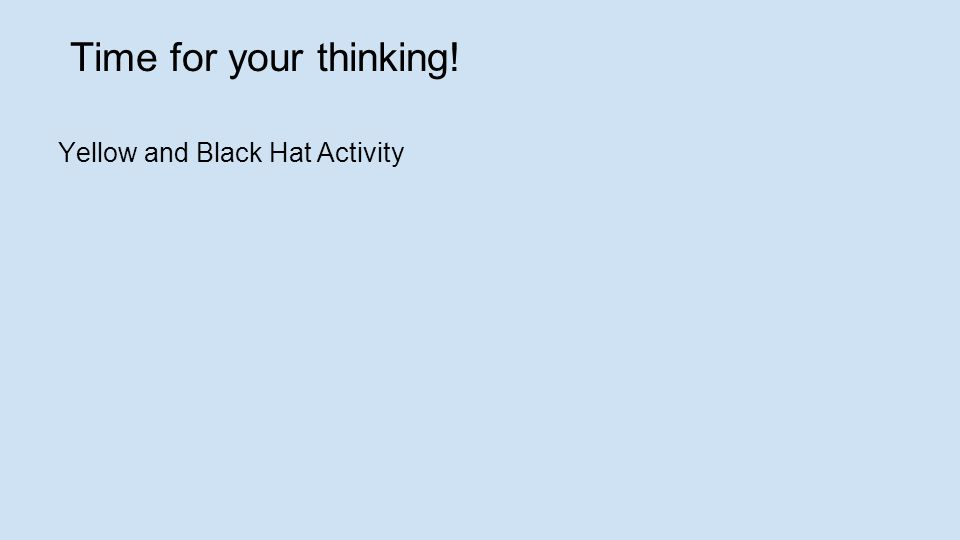Yellow and Black Hat Activity Time for your thinking!