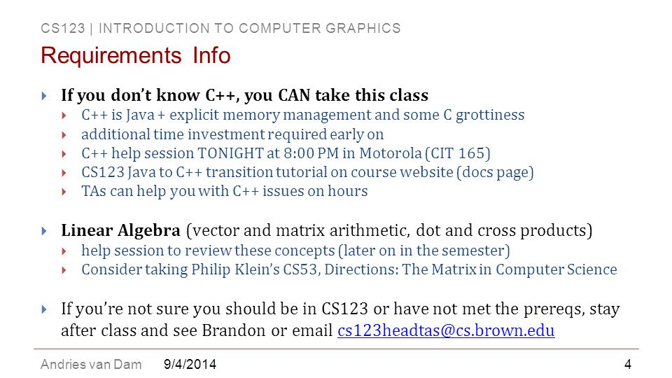 CS123 | INTRODUCTION TO COMPUTER GRAPHICS Andries van Dam  If you don't know C++, you CAN take this class  C++ is Java + explicit memory management