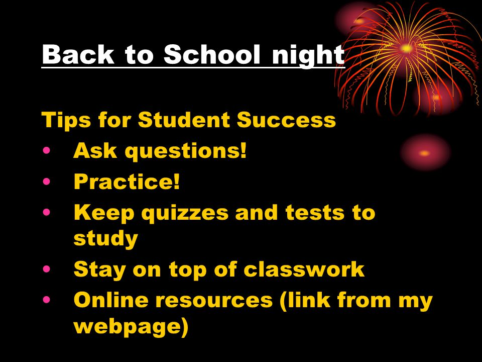 Back to School night Tips for Student Success Ask questions.
