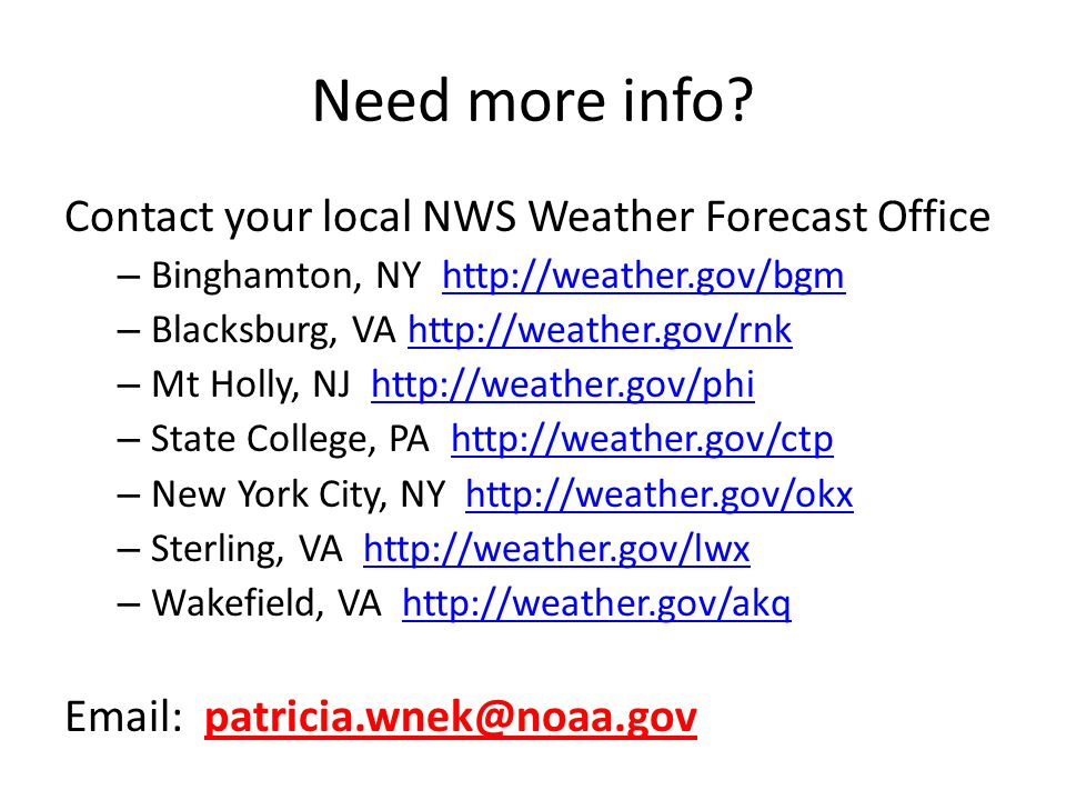 Need more info? Contact your local NWS Weather Forecast Office – Binghamton, NY http://weather.gov/bgmhttp://weather.gov/bgm – Blacksburg, VA http://w