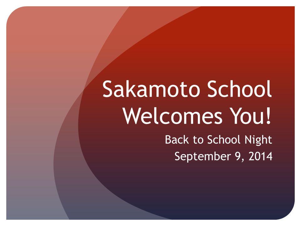 Sakamoto School Welcomes You! Back to School Night September 9, 2014