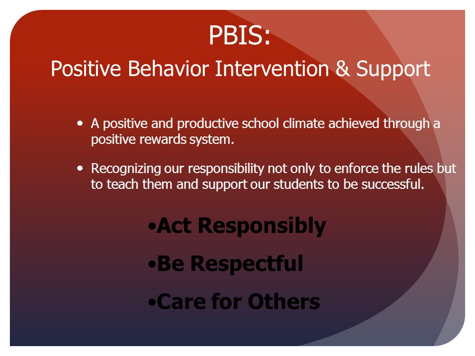 PBIS: Positive Behavior Intervention & Support A positive and productive school climate achieved through a positive rewards system. Recognizing our re