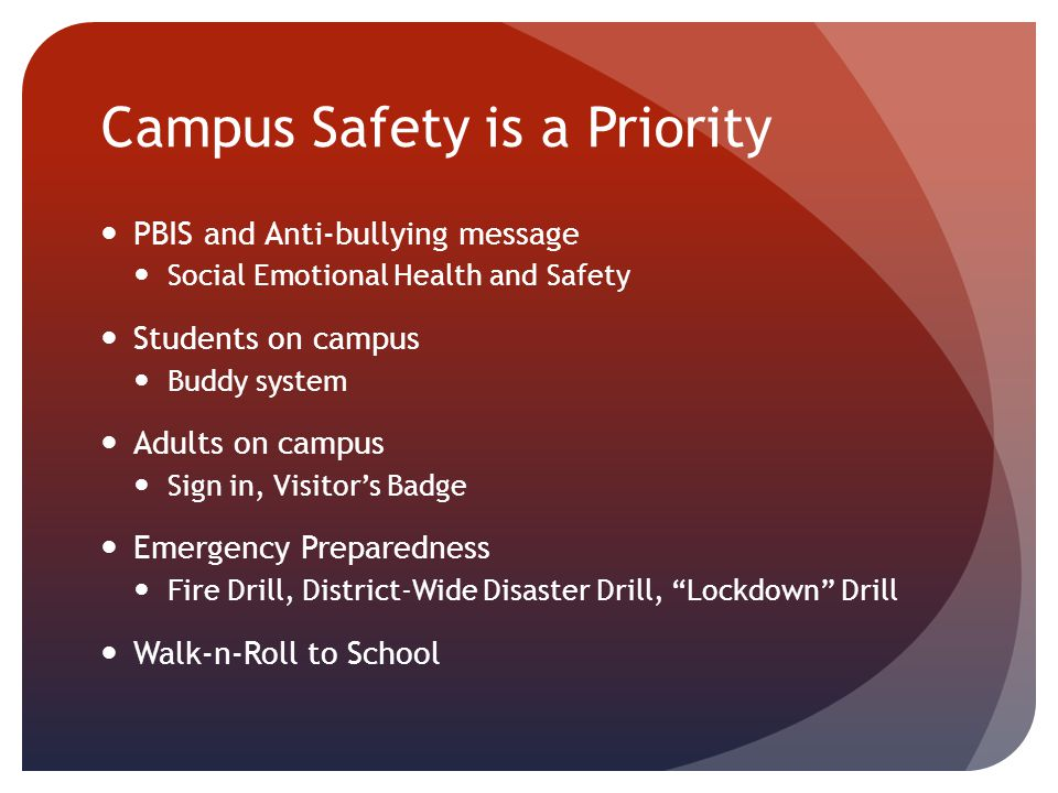 Campus Safety is a Priority PBIS and Anti-bullying message Social Emotional Health and Safety Students on campus Buddy system Adults on campus Sign in