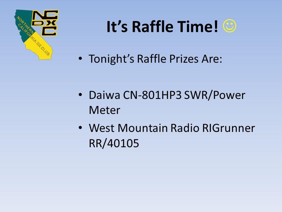 It's Raffle Time! Tonight's Raffle Prizes Are: Daiwa CN-801HP3 SWR/Power Meter West Mountain Radio RIGrunner RR/40105