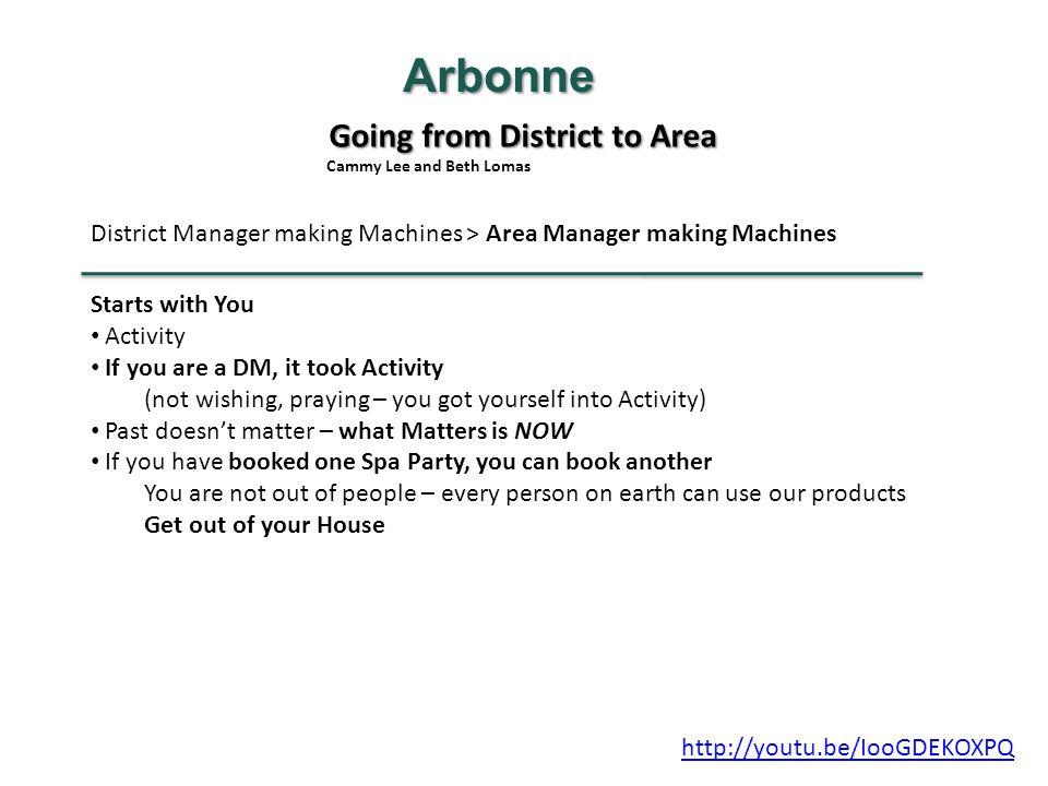 Going from District to Area Cammy Lee and Beth Lomas Arbonne District Manager making Machines > Area Manager making Machines Starts with You Activity